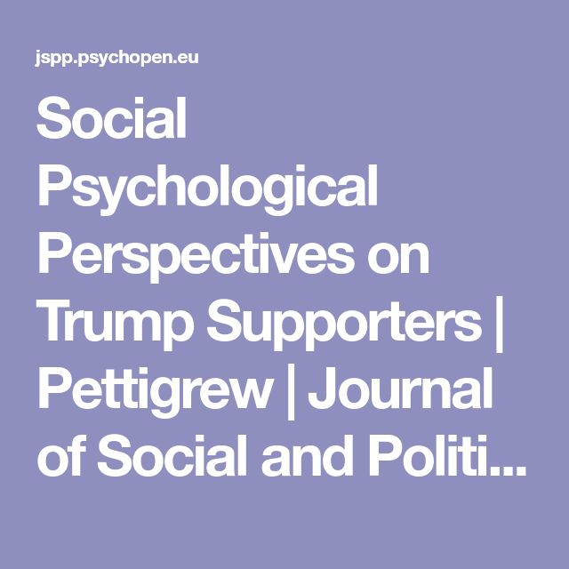 Social Psychological Perspectives on Trump Supporters | Pettigrew | Journal of Social and Political Psychology