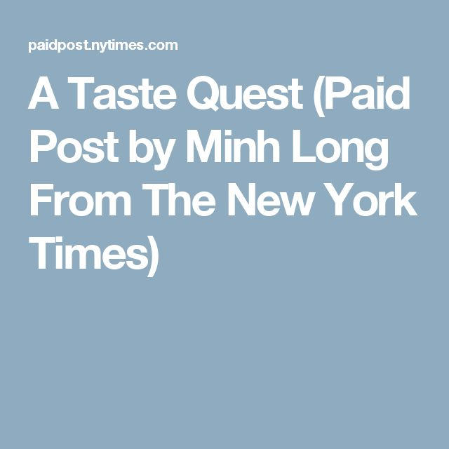 A Taste Quest (Paid Post by Minh Long From The New York Times)
