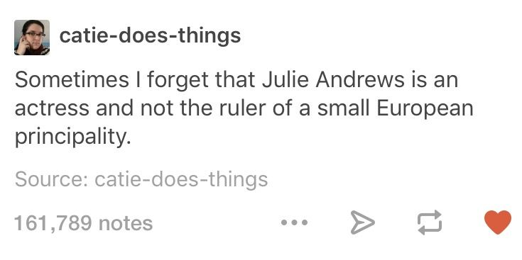 Sometimes I forget that Julie Andrews is an actress and not the ruler of a small European principality.
