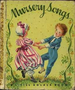 Nursery Songs ~ Little Golden Book (Do kids even know nursery rhymes and songs any more?)