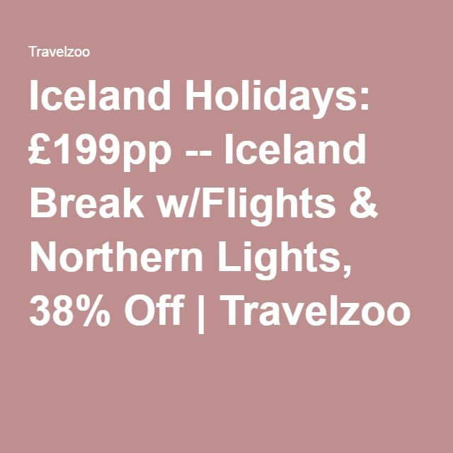 Iceland Holidays: £199pp -- Iceland Break w/Flights & Northern Lights, 38% Off | Travelzoo
