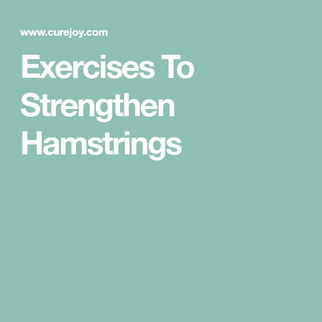Exercises To Strengthen Hamstrings