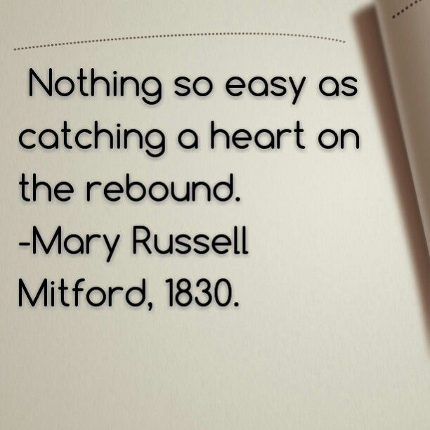 Too easy. Many people can't be alone. Patience is everything. Be independent. Have freedom. Do you. E.G. #Rebound #Relationships Mary Russell Mitford quotes.