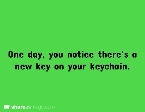 One day, you notice there's a new key on your keychain…