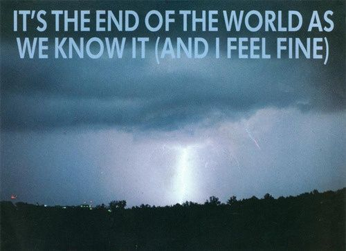 """It's The End of The World As We Know It (And I Feel Fine),"" REM lyrics"