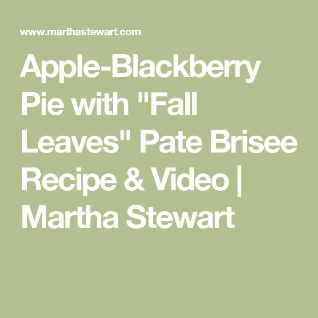 "Apple-Blackberry Pie with ""Fall Leaves"" Pate Brisee Recipe & Video   Martha Stewart"