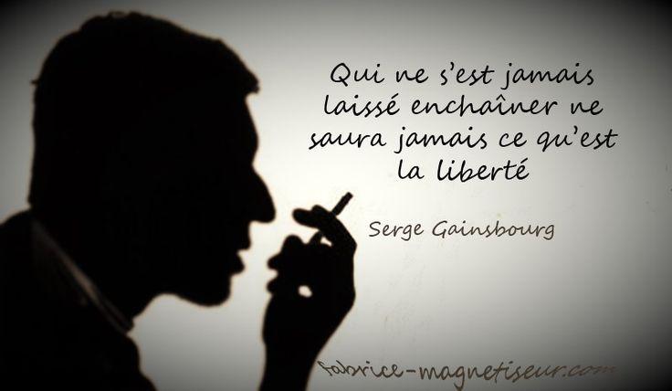 "Citations Proverbes : ""Qui ne s'est jamais laissé enchaîner ne saura jamais..."" Serge Gainsbourg"