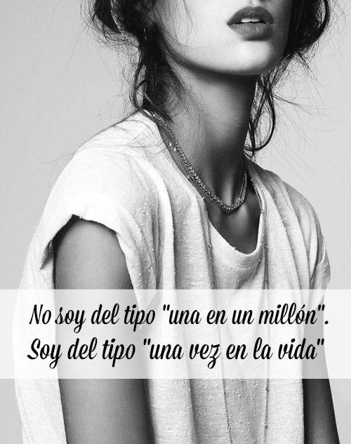 """#Frases No soy del tipo """"una en un millón"""". Soy del tipo """"una vez en la vida""""."""