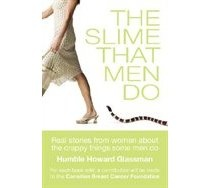 The Slime That Men Do-unbelievable stories of women that were 'slimed' by men!