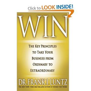 Win: The Key Principles to Take Your Business from Ordinary to Extraordinary: Frank I. Luntz: 9781401323998