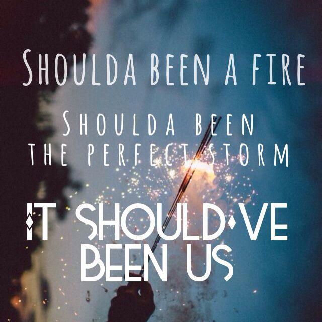 Tori Kelly Should've Been Us Lyrics - Shoulda been a fire, shoulda been the perfect storm, it should've been us.  Love Heartbreak Quotes
