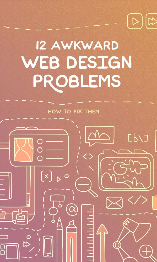12 Awkward Web Design Problems and How to Fix Them