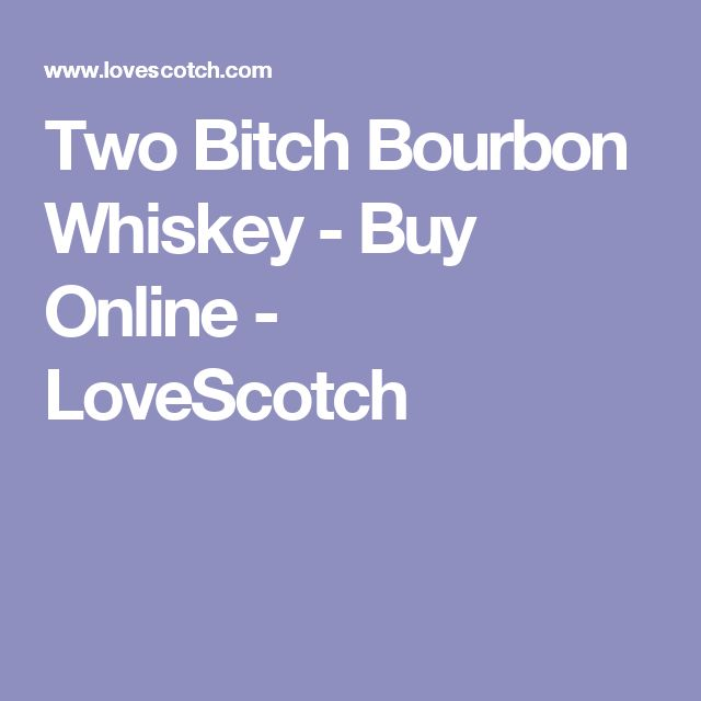 Two Bitch Bourbon Whiskey - Buy Online - LoveScotch