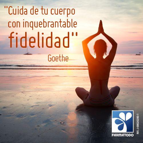 """""""Cuida de tu cuerpo con inquebrantable fidelidad"""" -Goethe #Frases #Salud"""