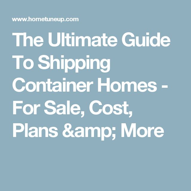 The Ultimate Guide To Shipping Container Homes - For Sale, Cost, Plans & More