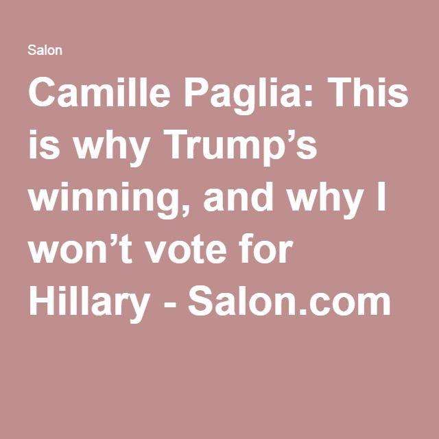 Camille Paglia: This is why Trump's winning, and why I won't vote for Hillary - Salon.com