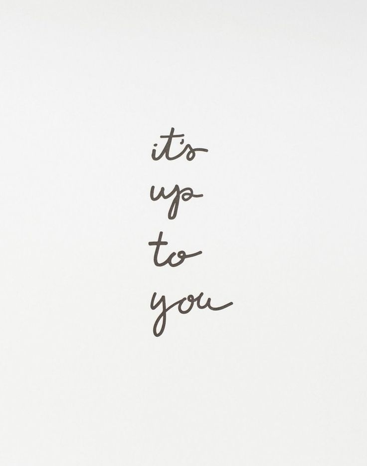 It's up to you