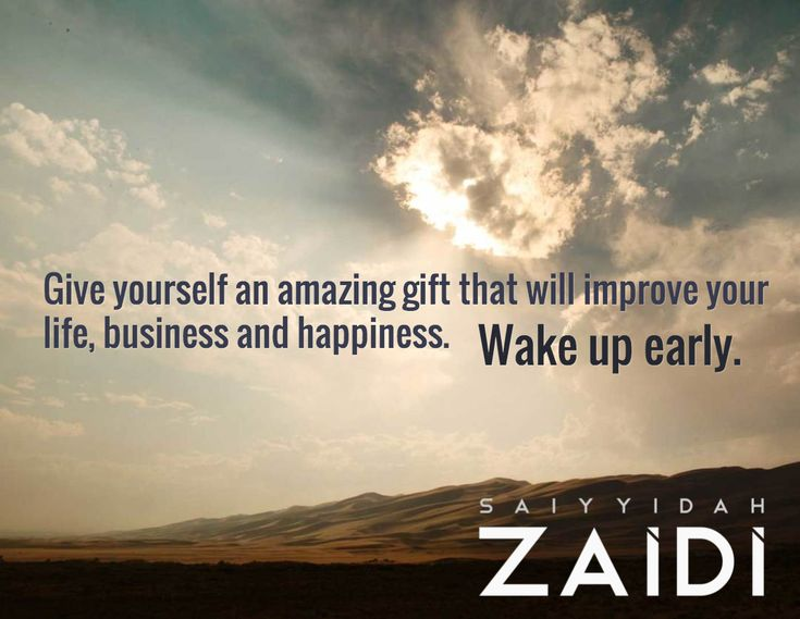 Give yourself an amazing gift that will improve your life, business and happiness. / Wake up early.