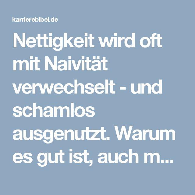 Nettigkeit wird oft mit Naivität verwechselt - und schamlos ausgenutzt. Warum es gut ist, auch mal nicht nett zu sein. So gar nicht nett...  http://karrierebibel.de/nett-sein/