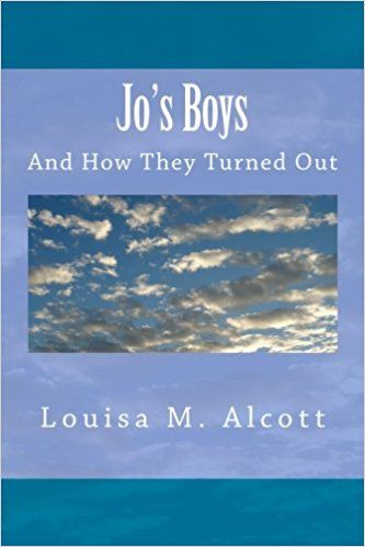 Jo's Boys: And How They Turned Out: Louisa M. Alcott: 9781985305427: Amazon.com: Books