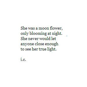 She was a moon flower, only blooming at night...
