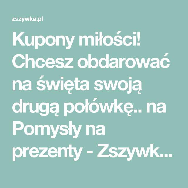 Kupony miłości! Chcesz obdarować na święta swoją drugą połówkę.. na Pomysły na prezenty - Zszywka.pl