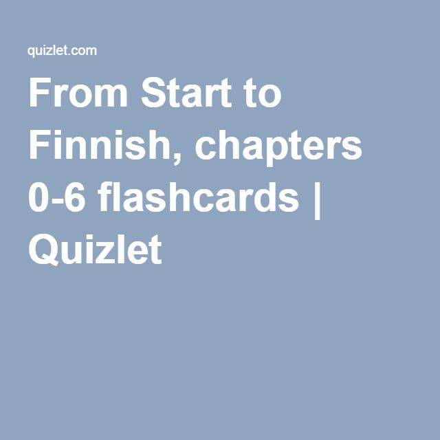 From Start to Finnish, chapters 0-6 flashcards | Quizlet