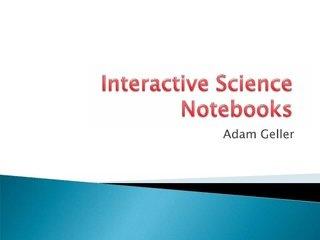 interactive-science-notebooks-explained by Adam Geller via Slideshare