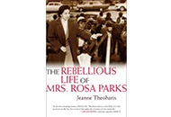 The Rebellious Life of Mrs. Rosa Parks  By Jeanne Theoharis  360 pages; Beacon Press  Available at: Amazon.com | Barnes & Noble | iBookstore | IndieBound