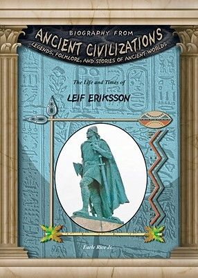 Leif Eriksson (Biography from Ancient Civilizations) by Earle Rice Jr.
