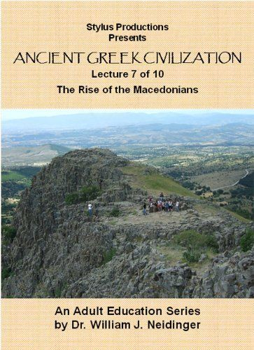 The History of Ancient Greek Civilization. Lecture 7 of 10. The Rise of the Macedonians. Amazon Instant Video ~ William J. Neidinger, http://www.amazon.com/dp/B0042YUYG0/ref=cm_sw_r_pi_dp_DCZfvb0QBWM1V