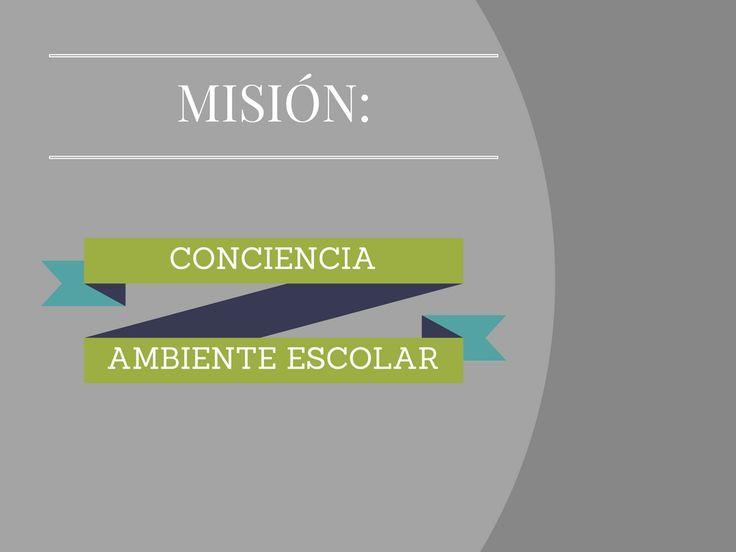 Titulo: Mision del ambiente escolar Editor: Fernando bernal Descripcion: Mision: Mantener y prolongar las actividades que se realizan dentro del colegio