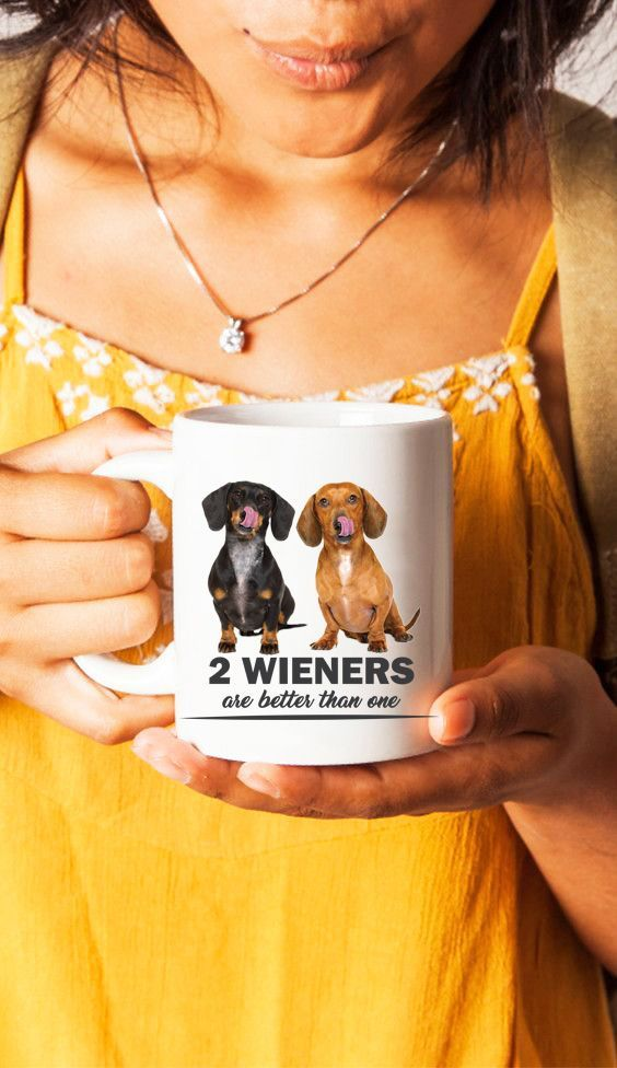 Two Wieners Are Better Than One Dachshund Wiener Dogs Funny