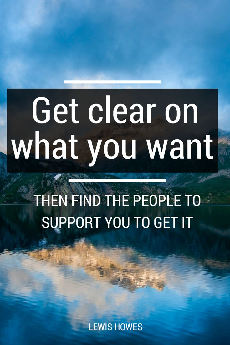 """Get clear on what you want, then find the people to support you to get it."" - Lewis Howes"