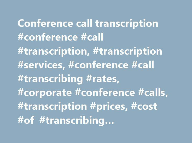 Conference call transcription #conference #call #transcription, #transcription #services, #conference #call #transcribing #rates, #corporate #conference #calls, #transcription #prices, #cost #of #transcribing #conference #calls http://maryland.nef2.com/conference-call-transcription-conference-call-transcription-transcription-services-conference-call-transcribing-rates-corporate-conference-calls-transcription-prices-cost-of-tran/  conference call transcription Catering big corporate houses…