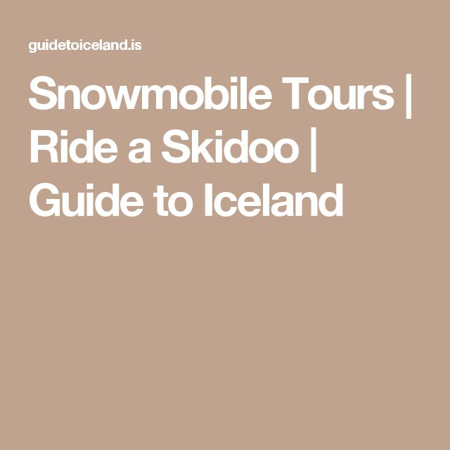 Snowmobile Tours | Ride a Skidoo | Guide to Iceland