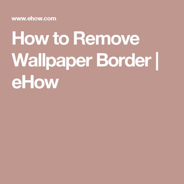 How to Remove Wallpaper Border   eHow