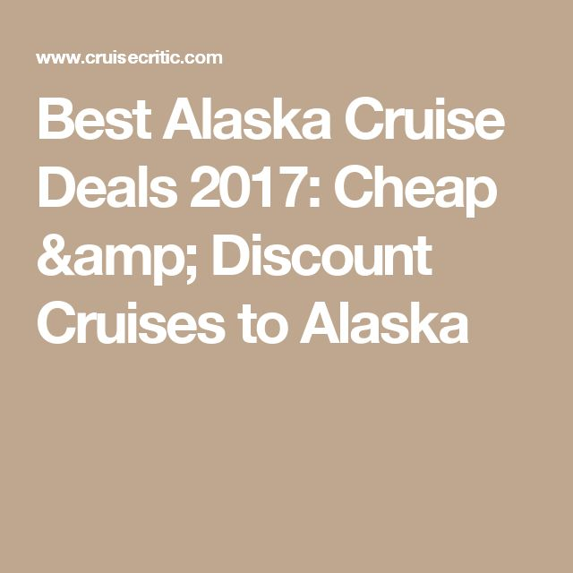 Best Alaska Cruise Deals 2017: Cheap & Discount Cruises to Alaska