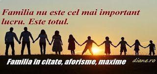 Citate, aforisme, maxime, cugetări despre importanţa, siguranţa şi chiar deziluziile familiei, despre familie ca fundament al vieţii noastre...