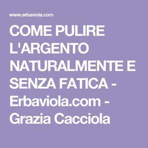 COME PULIRE L'ARGENTO NATURALMENTjE E SENZA FATICA - Erbaviola.com - Grazia Cacciola