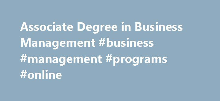 Associate Degree in Business Management #business #management #programs #online http://arkansas.nef2.com/associate-degree-in-business-management-business-management-programs-online/  # Earn an Associate Degree in Business Management online Learn business essentials from marketing to business law and financial management with our affordable, online Business Management Associate Degree program. Set your study schedule and work at the pace you want as you earn an affordable Associate Degree in…