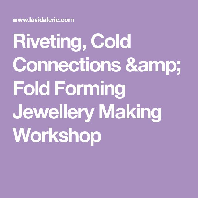 Riveting, Cold Connections & Fold Forming Jewellery Making Workshop