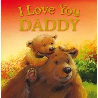 I Love You Daddy -  Jillian Harker, Kristina Stephenson. Varsta 0+;  Taticul Urs decide ca Micul Urs este suficient de mare pentru a incerca unele activitati destinate ursilor care au crescut, dar il asigura ca el este acolo atunci cand ursuletul cel mic are nevoie de el.