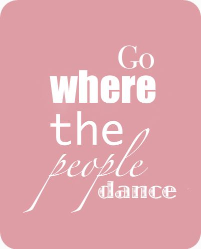 go where the people dance