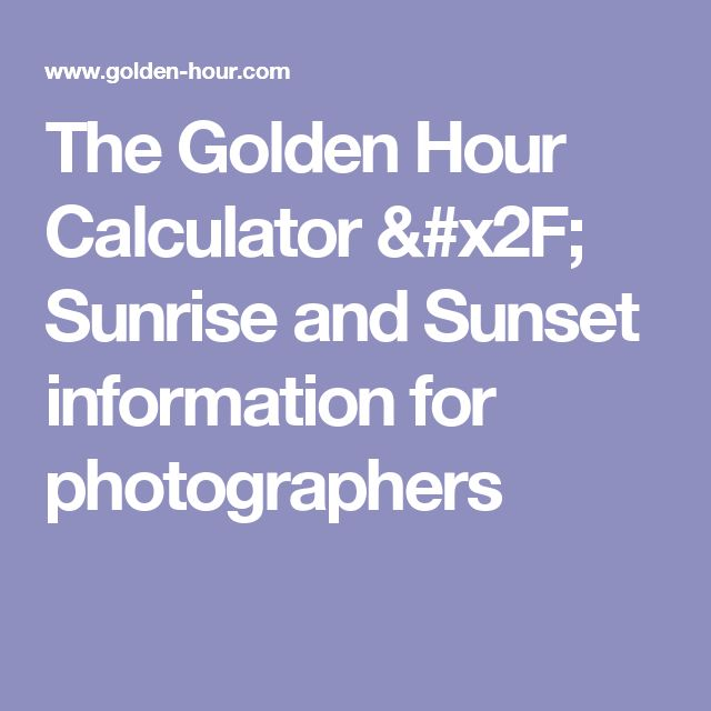 The Golden Hour Calculator / Sunrise and Sunset information for photographers