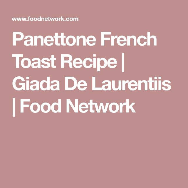 Panettone French Toast Recipe | Giada De Laurentiis | Food Network