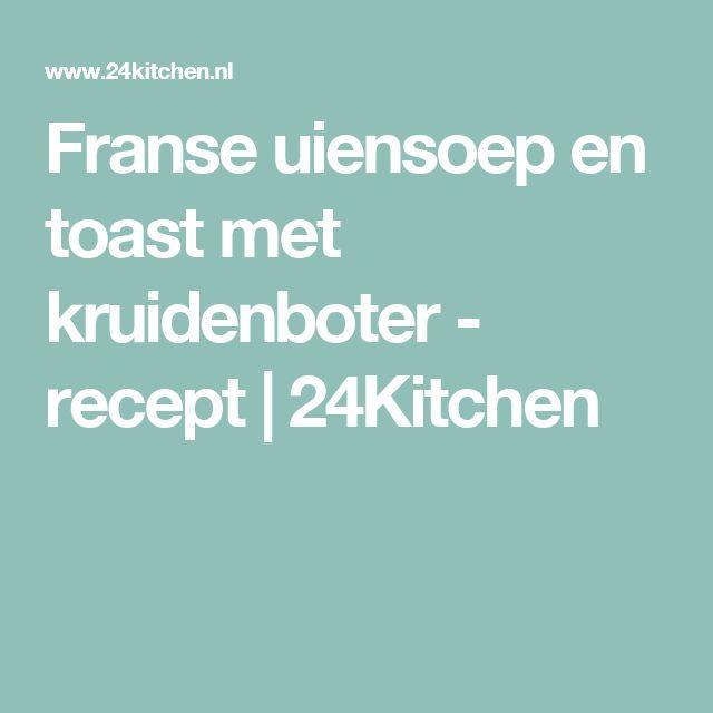 Franse uiensoep en toast met kruidenboter - recept   24Kitchen