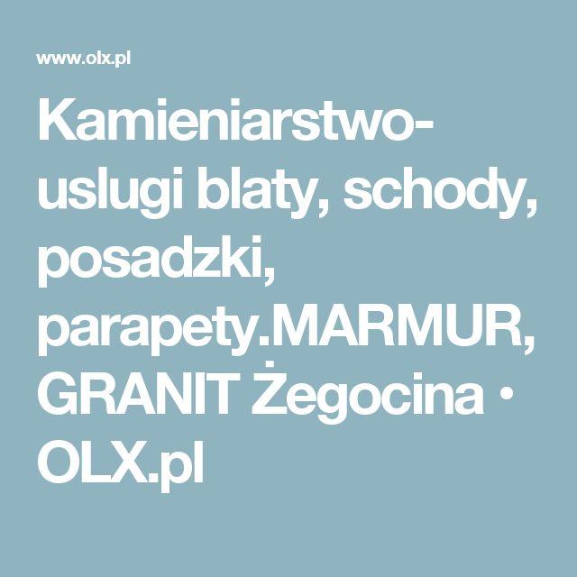 Kamieniarstwo- uslugi blaty, schody, posadzki, parapety.MARMUR, GRANIT Żegocina • OLX.pl