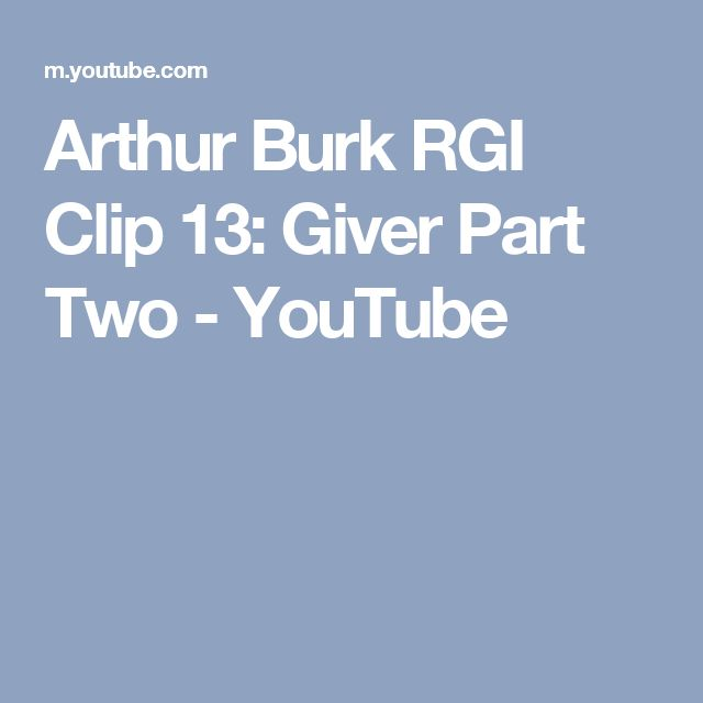 Arthur Burk RGI Clip 13: Giver Part Two - YouTube
