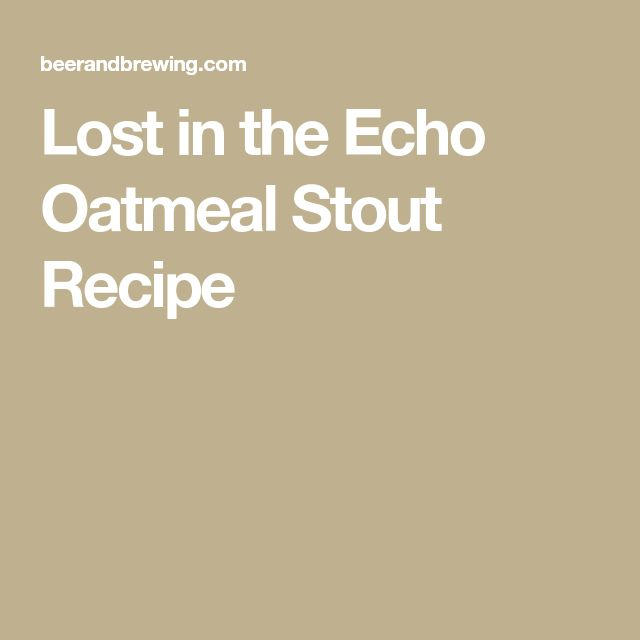 Lost in the Echo Oatmeal Stout Recipe